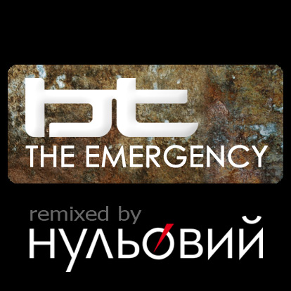 BT — The Emergency (Remixed by Nulyovy)